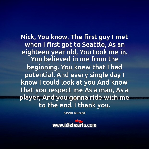 Image, Nick, You know, The first guy I met when I first got