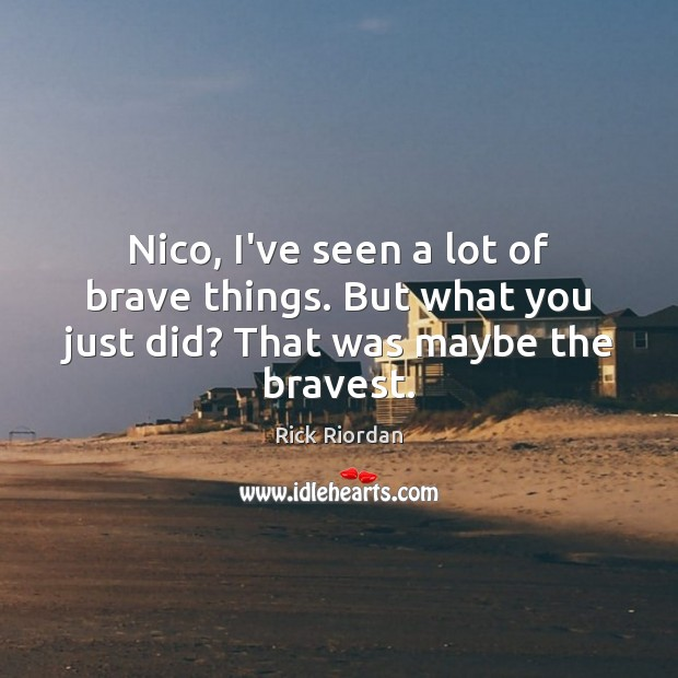 Nico, I've seen a lot of brave things. But what you just did? That was maybe the bravest. Image