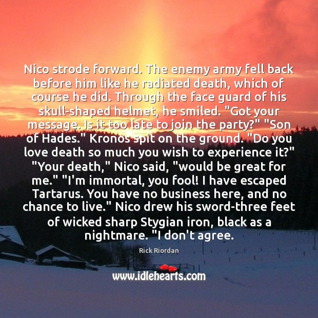 Nico strode forward. The enemy army fell back before him like he Rick Riordan Picture Quote