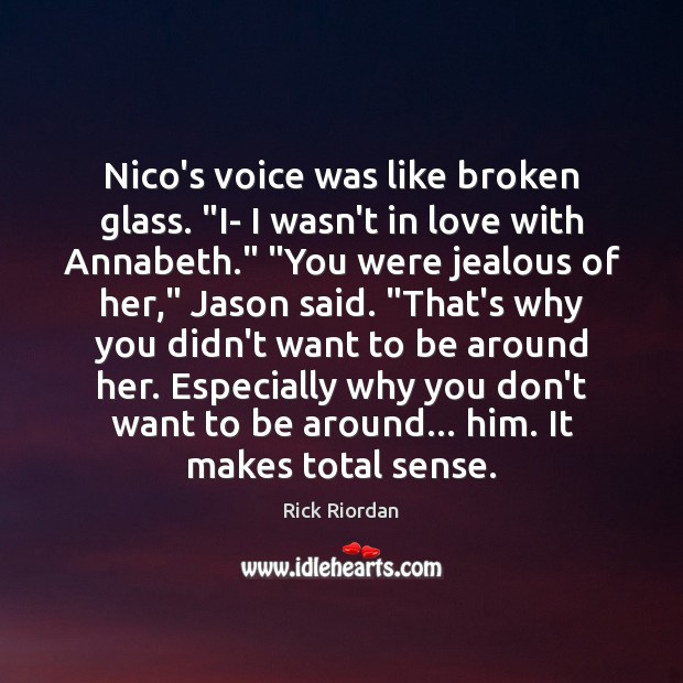 """Nico's voice was like broken glass. """"I- I wasn't in love with Image"""