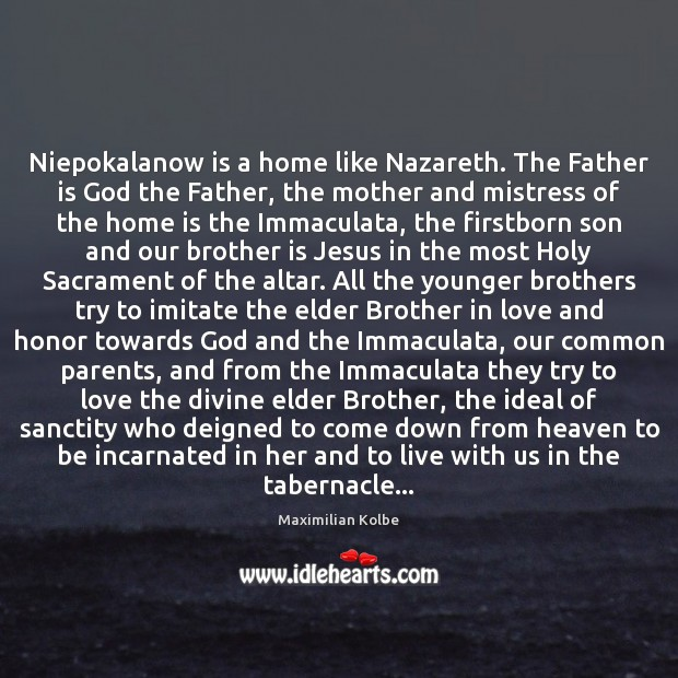 Niepokalanow is a home like Nazareth. The Father is God the Father, Father Quotes Image