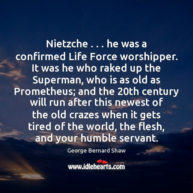 Nietzche . . . he was a confirmed Life Force worshipper. It was he who Image
