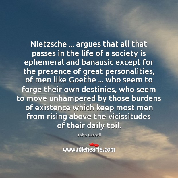 Nietzsche … argues that all that passes in the life of a society John Carroll Picture Quote