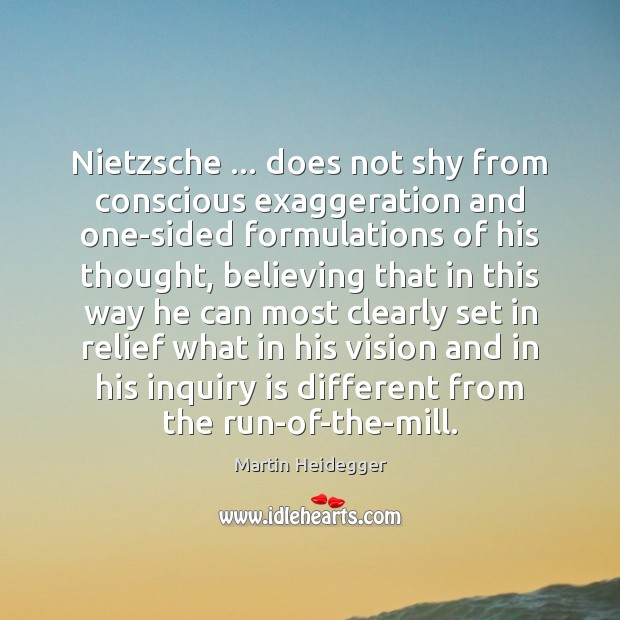 Nietzsche … does not shy from conscious exaggeration and one-sided formulations of his Martin Heidegger Picture Quote