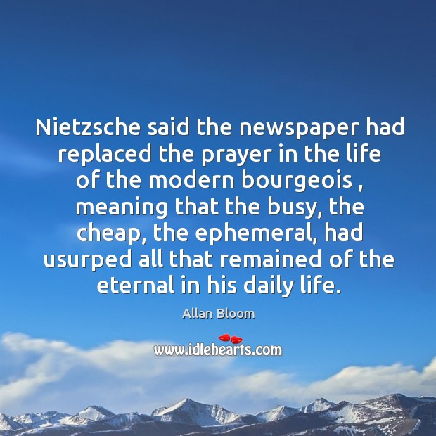 Nietzsche said the newspaper had replaced the prayer in the life of Image