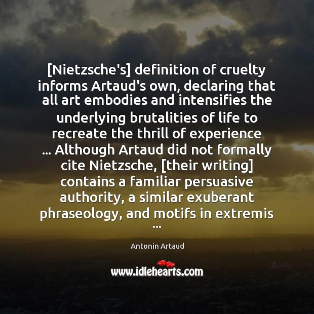 Image, [Nietzsche's] definition of cruelty informs Artaud's own, declaring that all art embodies