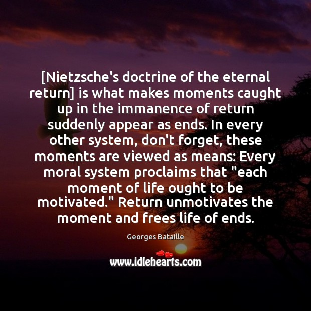 [Nietzsche's doctrine of the eternal return] is what makes moments caught up Image