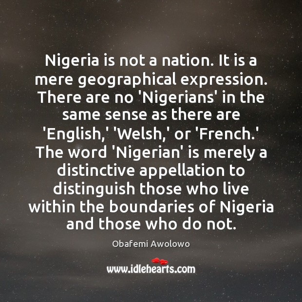Nigeria is not a nation. It is a mere geographical expression. There Image