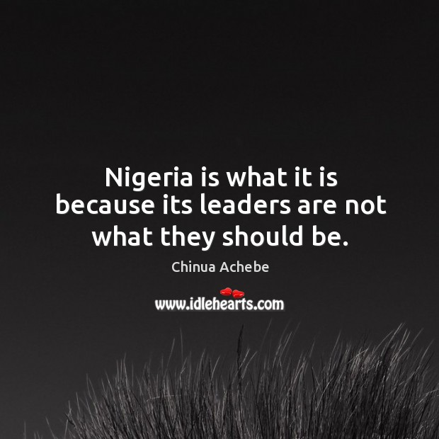 Image, Nigeria is what it is because its leaders are not what they should be.