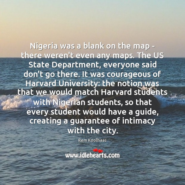 Nigeria was a blank on the map – there weren't even any Rem Koolhaas Picture Quote