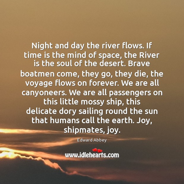 Night and day the river flows. If time is the mind of Edward Abbey Picture Quote