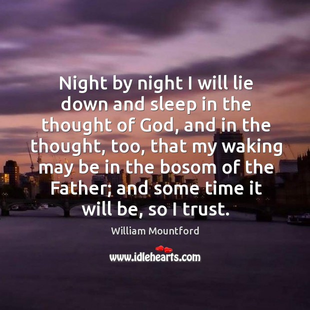 Night by night I will lie down and sleep in the thought Image