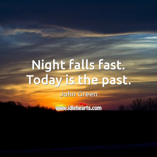 Image, Night falls fast. Today is the past.