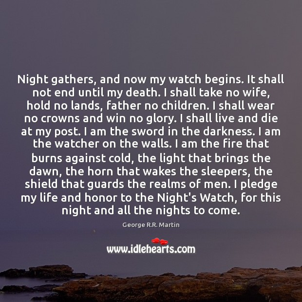 Night gathers, and now my watch begins. It shall not end until George R.R. Martin Picture Quote