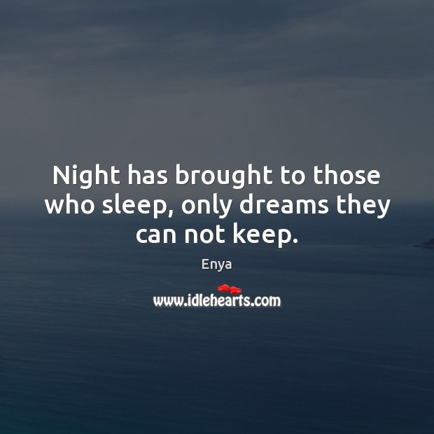 Enya Picture Quote image saying: Night has brought to those who sleep, only dreams they can not keep.