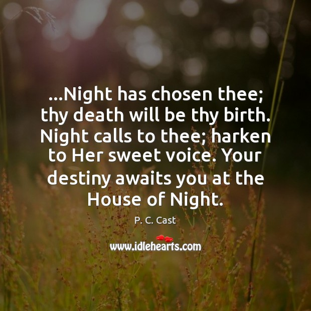 …Night has chosen thee; thy death will be thy birth. Night calls P. C. Cast Picture Quote