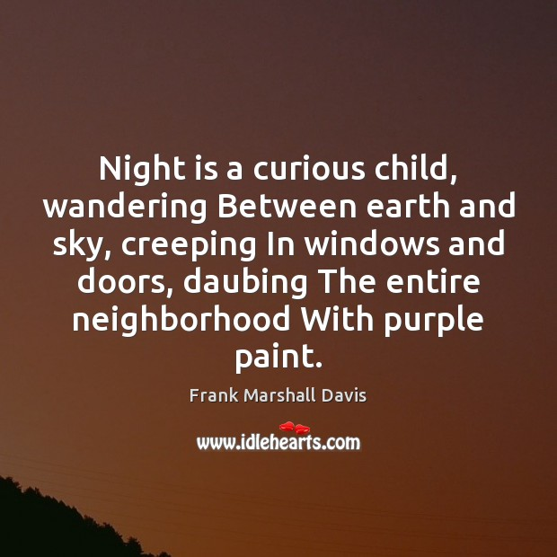 Night is a curious child, wandering Between earth and sky, creeping In Image