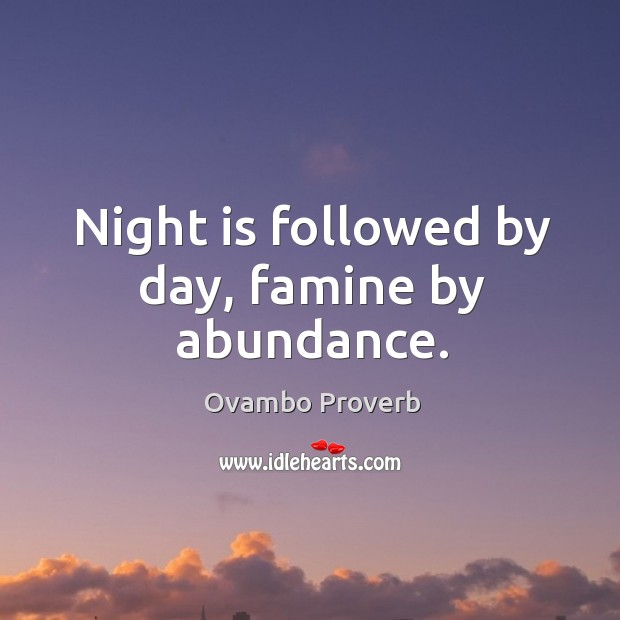 Image, Night is followed by day, famine by abundance.