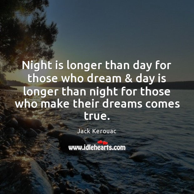 Image, Night is longer than day for those who dream & day is longer