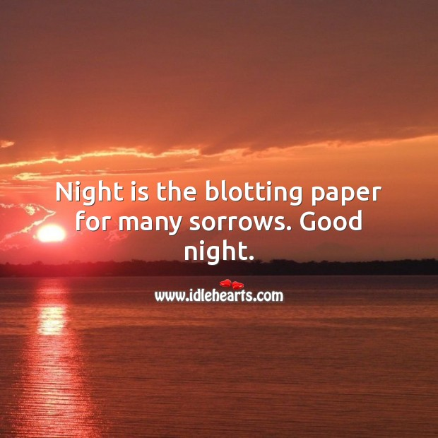 Night is the blotting paper for many sorrows. Good night. Good Night Quotes Image