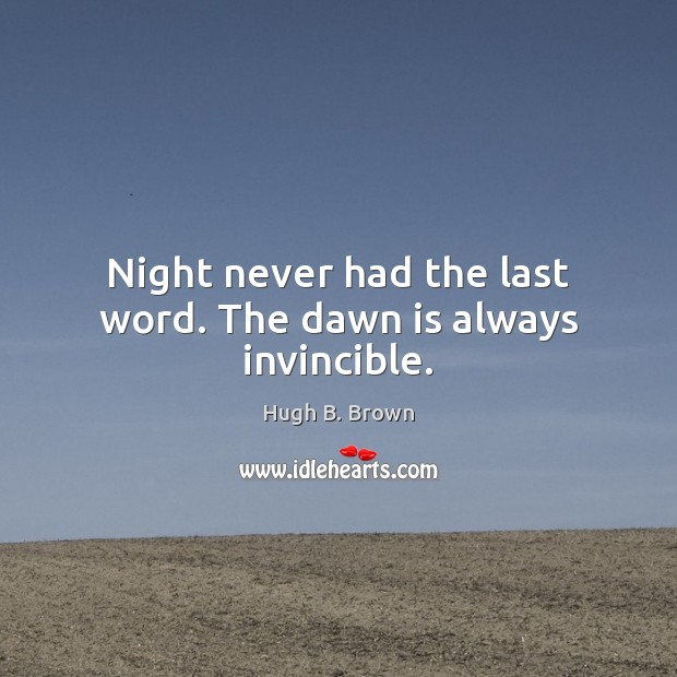Image, Night never had the last word. The dawn is always invincible.