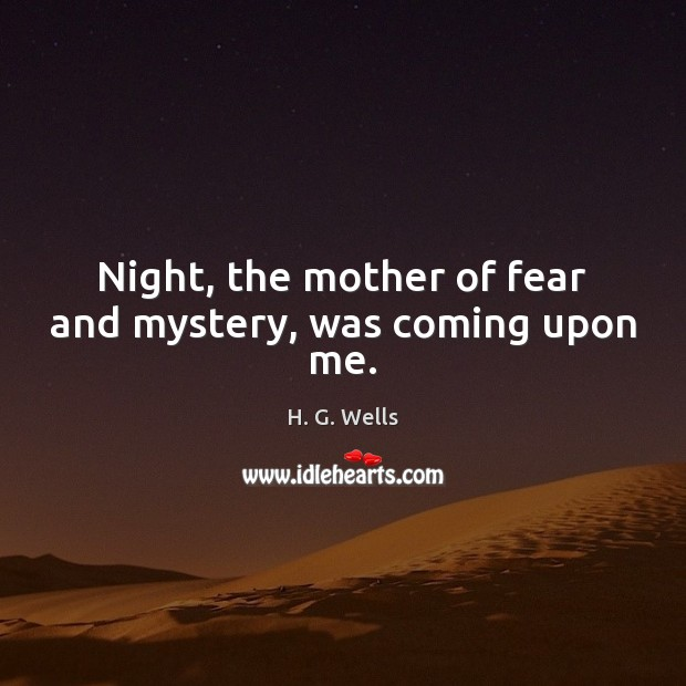 Night, the mother of fear and mystery, was coming upon me. Image