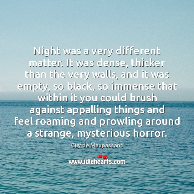 Night was a very different matter. It was dense, thicker than the Image