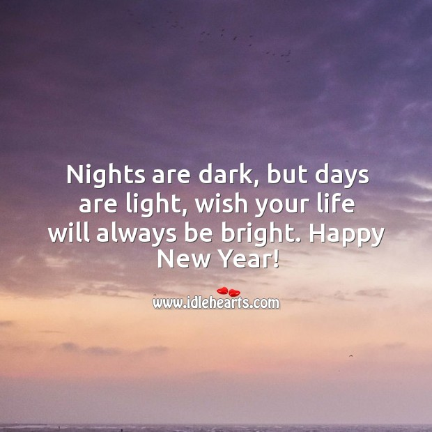 Image, Nights are dark, but days are light, wish your life will always be bright.
