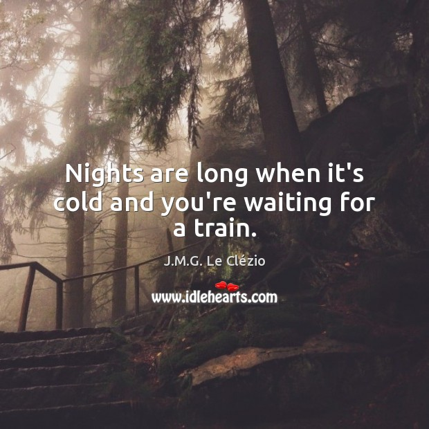 Nights are long when it's cold and you're waiting for a train. Image