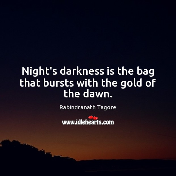 Image, Night's darkness is the bag that bursts with the gold of the dawn.