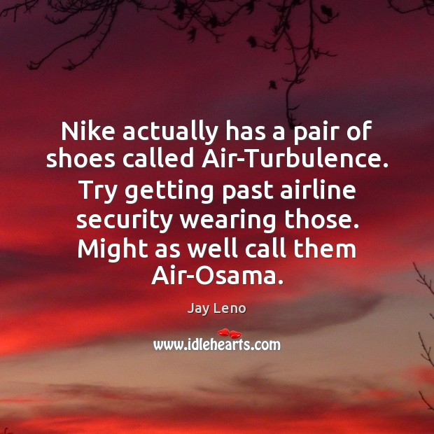Image, Nike actually has a pair of shoes called Air-Turbulence. Try getting past