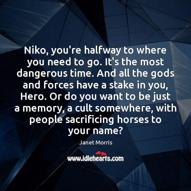 Niko, you're halfway to where you need to go. It's the most Janet Morris Picture Quote