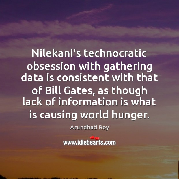 Nilekani's technocratic obsession with gathering data is consistent with that of Bill Data Quotes Image