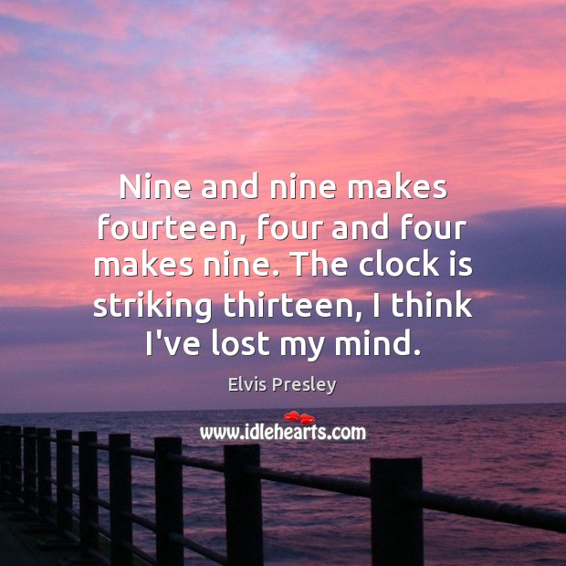 Image, Nine and nine makes fourteen, four and four makes nine. The clock
