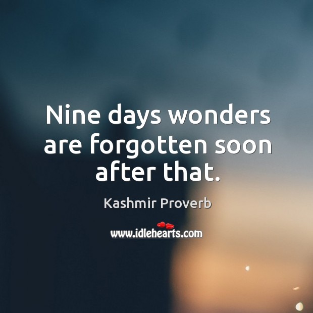 Nine days wonders are forgotten soon after that. Kashmir Proverbs Image