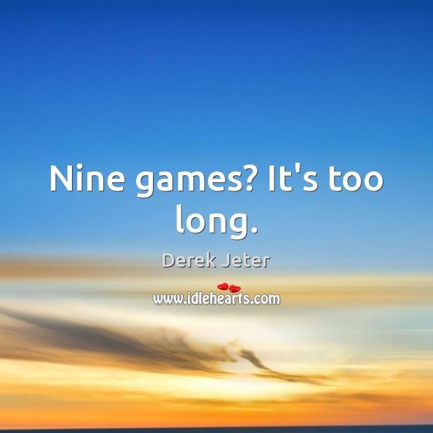 Nine games? It's too long. Derek Jeter Picture Quote