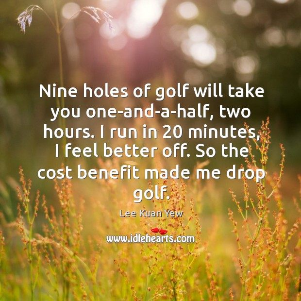 Image about Nine holes of golf will take you one-and-a-half, two hours. I run
