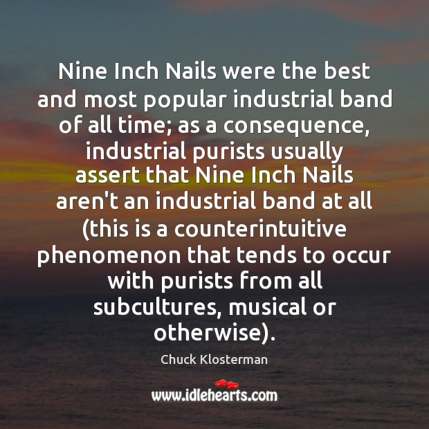 Nine Inch Nails were the best and most popular industrial band of Chuck Klosterman Picture Quote