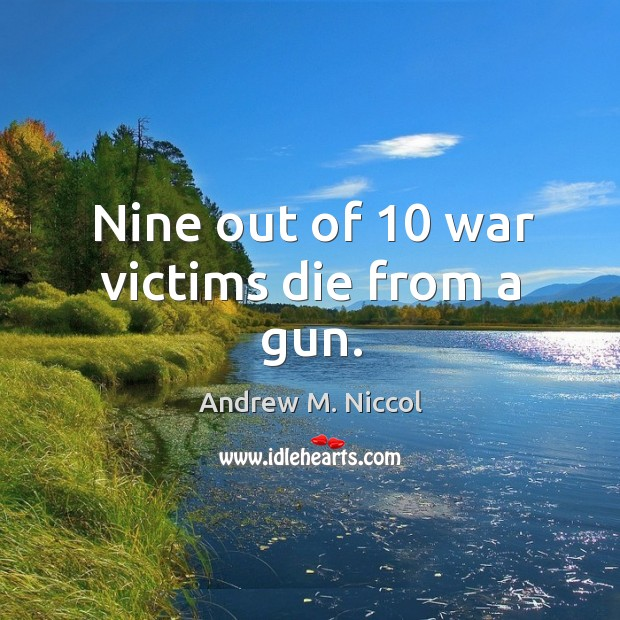 Image, Nine out of 10 war victims die from a gun.
