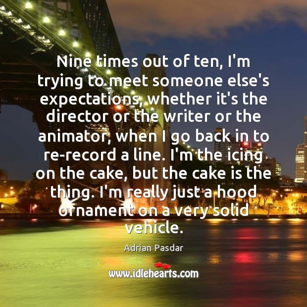 Image, Nine times out of ten, I'm trying to meet someone else's expectations,
