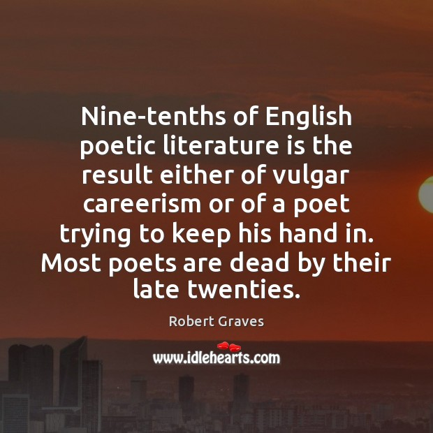 Nine-tenths of English poetic literature is the result either of vulgar careerism Robert Graves Picture Quote