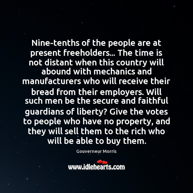 Nine-tenths of the people are at present freeholders… The time is not Faithful Quotes Image