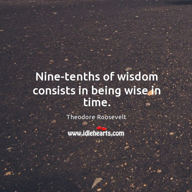Image, Nine-tenths of wisdom consists in being wise in time.