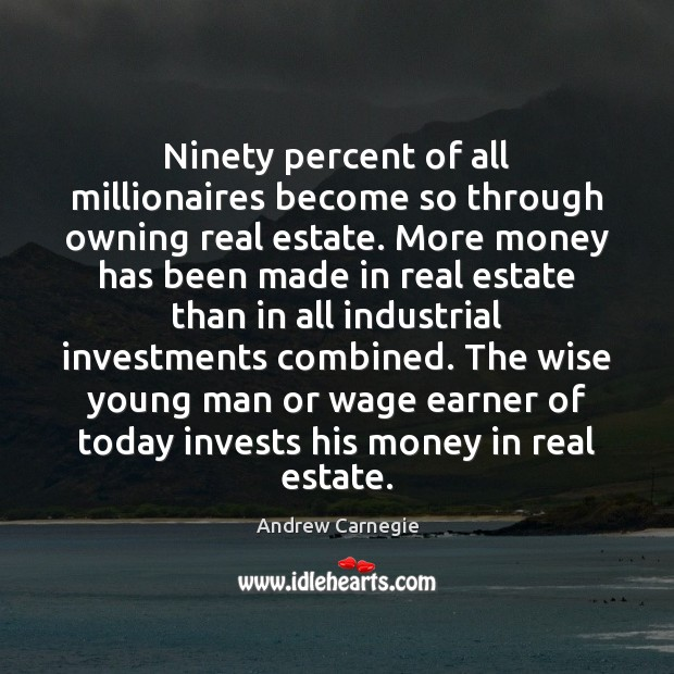 Image, Ninety percent of all millionaires become so through owning real estate. More