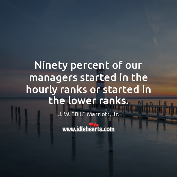 Image, Ninety percent of our managers started in the hourly ranks or started in the lower ranks.