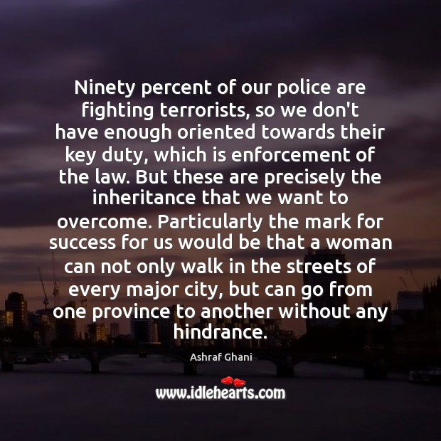 Image, Ninety percent of our police are fighting terrorists, so we don't have