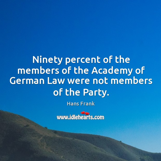 Image, Ninety percent of the members of the academy of german law were not members of the party.