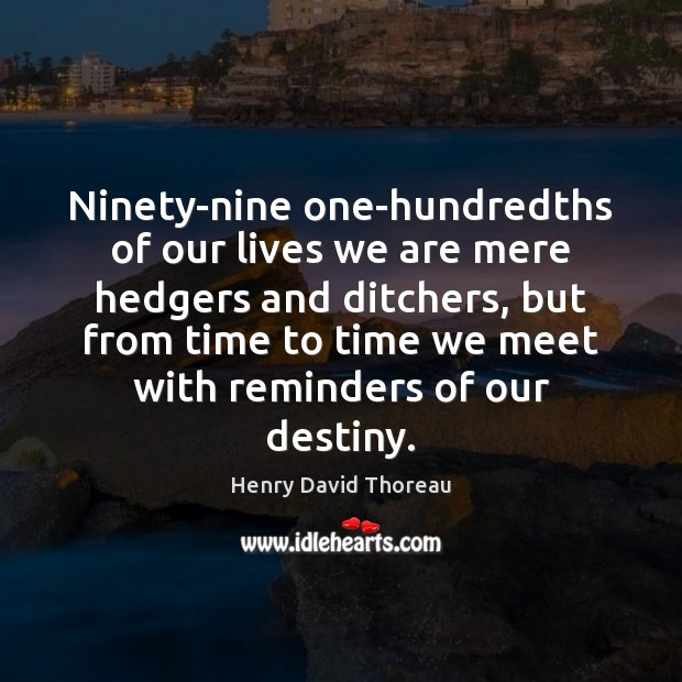 Ninety-nine one-hundredths of our lives we are mere hedgers and ditchers, but Image