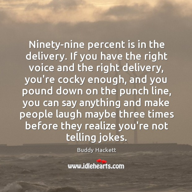 Image, Ninety-nine percent is in the delivery. If you have the right voice