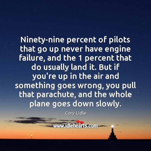 Ninety-nine percent of pilots that go up never have engine failure, and Failure Quotes Image